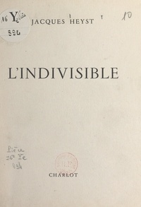 Jacques Heyst - L'indivisible.