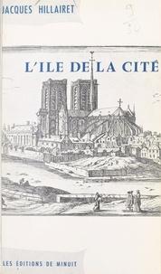 Jacques Hillairet - L'Île de la Cité.
