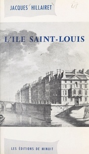 Jacques Hillairet - L'Île Saint-Louis.