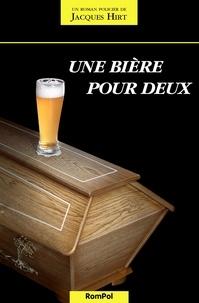 Jacques Hirt - Une bière pour deux - Thriller en terres suisses.