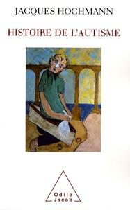 Jacques Hochmann - Histoire de l'autisme - De l'enfant sauvage aux troubles envahissants du développement.