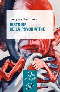 Jacques Hochmann - Histoire de la psychiatrie.