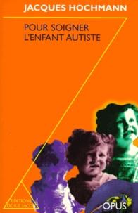 Jacques Hochmann - Pour soigner l'enfant autiste - Des contes à rêver debout.