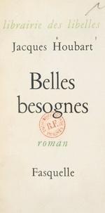 Jacques Houbart - Belles besognes.