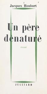 Jacques Houbart - Un père dénaturé - Essai critique sur la philosophie de Jean-Paul Sartre.