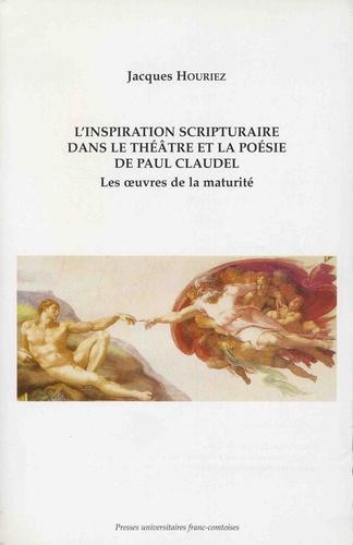 L'inspiration scripturaire dans le théâtre et la poésie de Paul Claudel. Les oeuvres de la maturité