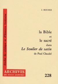 """Jacques Houriez - La Bible et le sacré dans """"Le Soulier de satin"""" de Paul Claudel."""