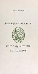 Jacques Houssain et Jean-Luc Bresson - Saint-Jean-de-Passy - Cent cinquante ans de traditions.
