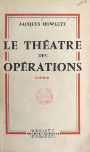 Jacques Howlett - Le théâtre des opérations.