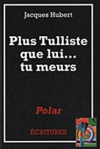 Jacques Hubert - Plus Tulliste que lui... tu meurs.