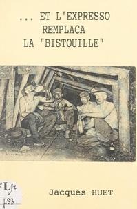 Jacques Huet et Michel Loosen - Et l'expresso remplaça la bistouille.