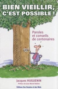 Jacques Huguenin - Bien vieillir, c'est possible ! - Paroles et conseils de centenaires.