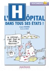 Jacques Huguenin - L'hôpital dans tous ses états !.