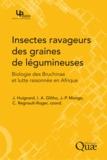 Jacques Huignard et Isabelle Adolé Glitho - Insectes ravageurs des graines de légumineuses - Biologie des Bruchinae et lutte raisonnée en Afrique.