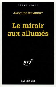 Jacques Humbert - Le miroir aux allumés.