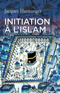 Jacques Huntzinger - Initiation à l'islam.