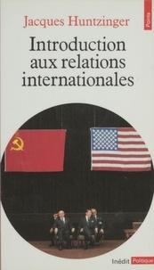 Jacques Huntzinger - Introduction aux relations internationales.