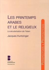 Jacques Huntzinger - Les printemps arabes et le religieux - La sécularisation de l'islam.