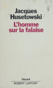Jacques Husetowski et Michel-Claude Jalard - L'homme sur la falaise.