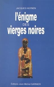 Jacques Huynen - L'énigme des Vierges Noires.