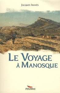 Jacques Ibanès - Le voyage à Manosque.