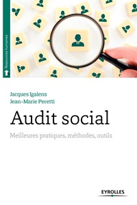 Jacques Igalens et Jean-Marie Peretti - Audit social - Meilleures pratiques, méthodes, outils.