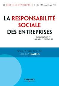 Jacques Igalens et  Le Cercle de l'Entreprise - La responsabilité sociale des entreprises - Défis, risques et nouvelles pratiques.