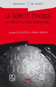 Jacques Igalens et Michel Joras - La sûreté éthique - Du concept à l'audit opérationnel.