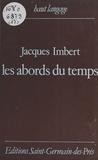 Jacques Imbert - Les abords du temps.
