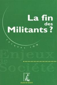 Jacques Ion - La fin des militants ?.