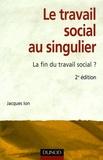 Jacques Ion - Le travail social au singulier - La fin du travail social ?.