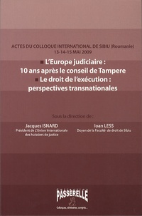 Jacques Isnard - L'Europe judiciaire : 10 ans après le conseil de Tampere ; Le droit de l'exécution : perspectives transnationales - Actes de colloque international du Sibiu (Roumanie) 13-14-15 mai 2009.