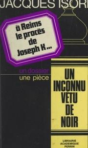 Jacques Isorni - À Reims, le procès de Joseph K... - Suivi de Un inconnu vêtu de noir.