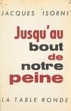Jacques Isorni - Jusqu'au bout de notre peine.