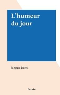 Jacques Isorni - L'humeur du jour.
