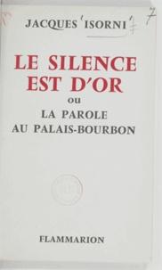 Jacques Isorni - Le silence est d'or - Ou La parole au Palais-Bourbon.