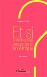 Jacques Iyulu - Et si le mérite pouvait encore servir en Afrique - Récit de vie.