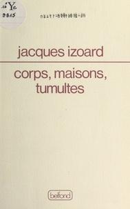 Jacques Izoard et Alain Bosquet - Corps, maisons, tumultes.