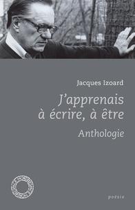 Jacques Izoard - J'apprenais à écrire, à être - Anthologie.