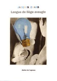Jacques Izoard - Langue de liège aveugle.