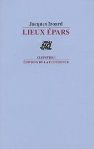 Jacques Izoard - Lieux épars.