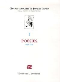 Jacques Izoard - Oeuvres complètes - Tome 1, Poésies 1951-1978.