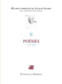 Jacques Izoard - Oeuvres complètes - Tome 2, Poésies 1979-2000.
