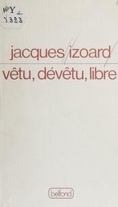 Jacques Izoard - Vêtu, dévêtu, libre - Poèmes.