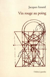 Jacques Izoard - Vin rouge au poing.