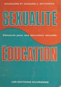 Jacques-J. Natanson et Madeleine Natanson - Sexualité et éducation - Éléments pour une initiation sexuelle. Avec des poèmes de Daniel Lefèvre.
