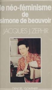 Jacques J. Zéphir et Danièle Rosadoni - Le néo-féminisme de Simone de Beauvoir - Trente ans après Le Deuxième Sexe, un post-scriptum.
