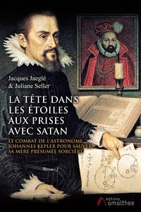 Jacques Jaeglé et Juliane Seller - La tête dans les étoiles aux prises avec Satan - Le combat de l'astronome Johannes Kepler pour sauver sa mère présumée sorcière.