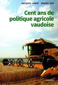 Jacques Janin et Daniel Gay - Cent ans de politique agricole vaudoise.