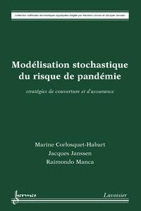 Jacques Janssen et Raimondo Manca - Modélisation stochastique du risque de pandémie : stratégies de couverture et d'assurance.